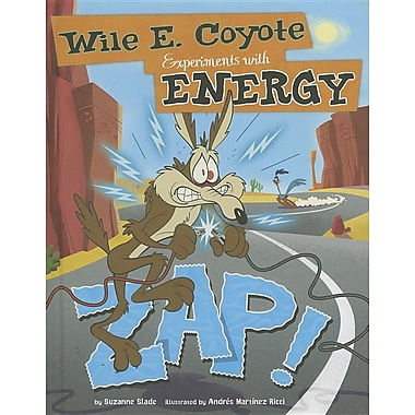 Zap!: Wile E. Coyote Experiments with Energy (Wile E. Coyote, Physical Science Genius)
