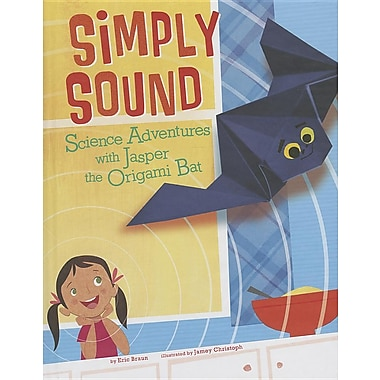 Simply Sound: Science Adventures with Jasper the Origami Bat (Origami Science Adventures)
