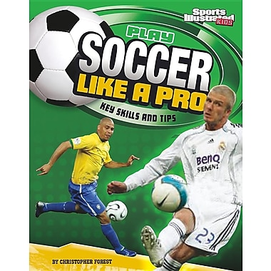 Play Soccer Like a Pro: Key Skills and Tips (Play Like the Pros (Sports Illustrated for Kids))