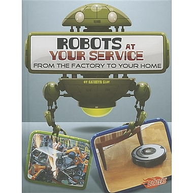 Robots at Your Service: From the Factory to Your Home (The World of Robots)