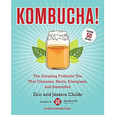 Kombucha!: The Amazing Probiotic Tea that Cleanses, Heals, Energizes, and Detoxifies
