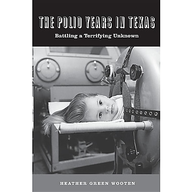 The Polio Years in Texas: Battling a Terrifying Unknown