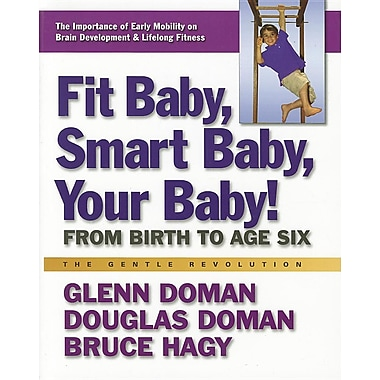 Fit Baby, Smart Baby, Your Baby!: From Birth to Age Six (The Gentle Revolution Series)