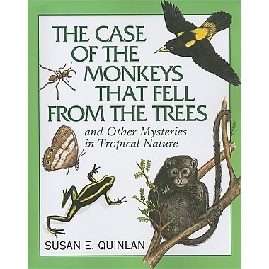 The Case of the Monkeys That Fell from the Trees: And Other Mysteries in Tropical Nature