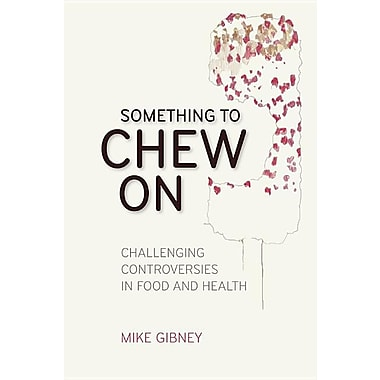 Something to Chew On: Challenging Controversies in Food and Health