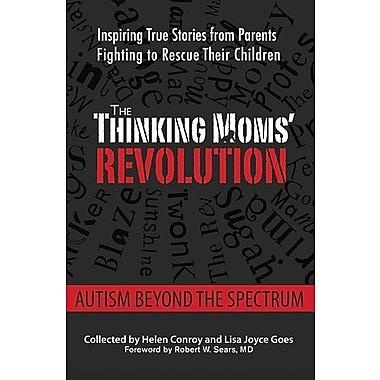 The Thinking Moms' Revolution: Autism beyond the Spectrum