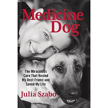 Medicine Dog: The Miraculous Cure That Healed My Best Friend and Saved My Life