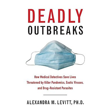 Deadly Outbreaks: How Medical Detectives Save Lives Threatened by Killer Pandemics