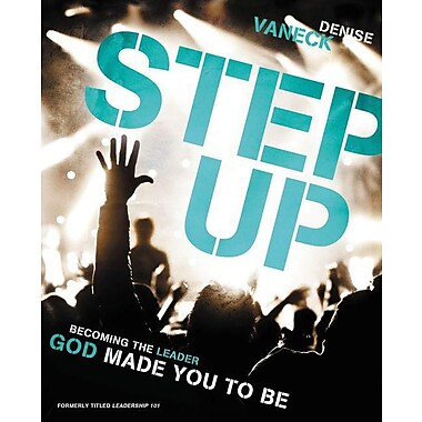Step Up: Becoming the Leader God Made You to Be