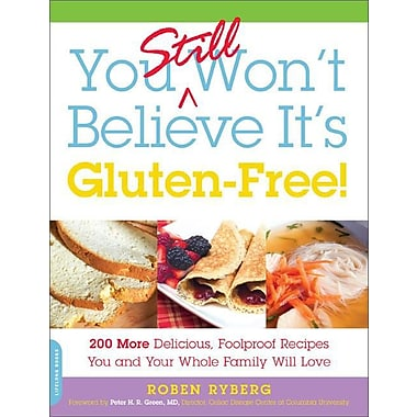 You Still Won't Believe It's Gluten-Free!: 200 More Delicious,
