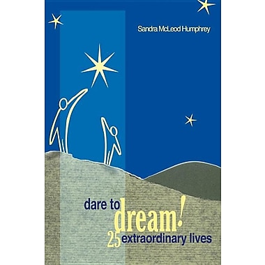 Dare To Dream!: 25 Extraordinary Lives