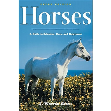 Horses, 3rd Edition: A Guide to Selection, Care, and Enjoyment