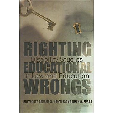 Righting Educational Wrongs: Disability Studies in Law and Education