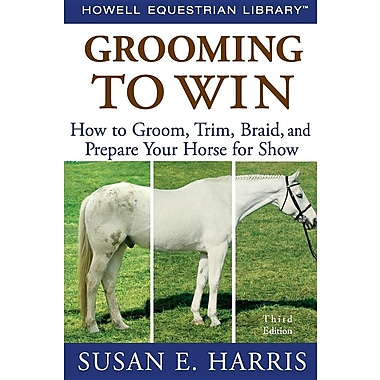 Grooming To Win: How to Groom, Trim, Braid, and Prepare Your Horse for Show