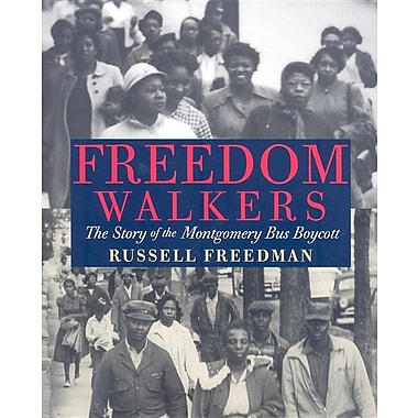 Holt McDougal Library: Freedom Walkers: The Story of the Montgomery Bus Boycott Grades 6-8