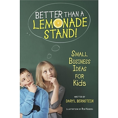 Better Than a Lemonade Stand!: Small Business Ideas for Kids (Paperback)