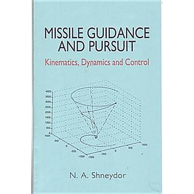 Missile Guidance and Pursuit: Kinematics, Dynamics and Control