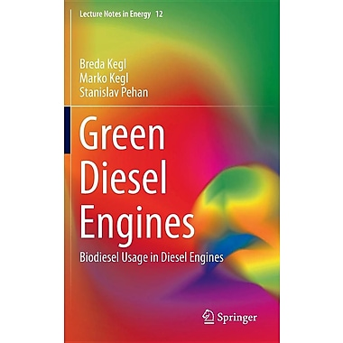 Green Diesel Engines: Biodiesel Usage in Diesel Engines (Lecture Notes in Energy)