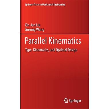 Parallel Kinematics: Type, Kinematics, and Optimal Design