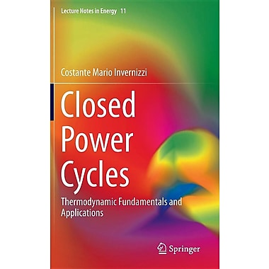 Closed Power Cycles Thermodynamic Fundamentals and Applications (Lecture Notes in Energy)
