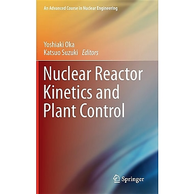 Nuclear Reactor Kinetics and Plant Control (An Advanced Course in Nuclear Engineering)