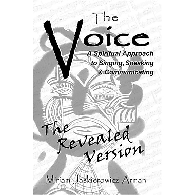 The Voice: A Spiritual Approach to Singing, Speaking & Communicating