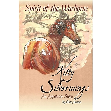 Spirit of the Warhorse: Kitty Silverwings, an Appaloosa Story