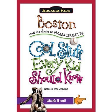 Boston and the State of Massachusetts: Cool Stuff Every Kid Should Know (Arcadia Kids)