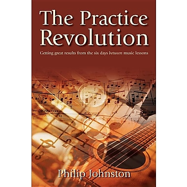 The Practice Revolution: Getting Great Results from the Six Days Between Lessons