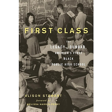 First Class: The Legacy of Dunbar, America's First Black Public High School