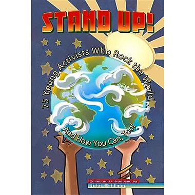 Stand Up!: 75 Young Activists Who Rock the World and How You Can, Too!