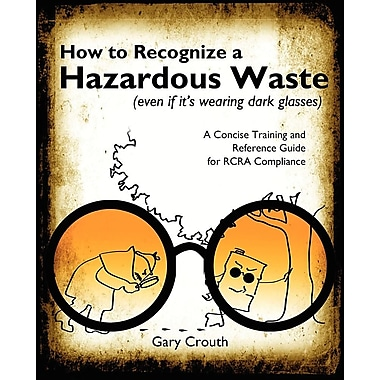 How to Recognize a Hazardous Waste (even if its wearing dark glasses)