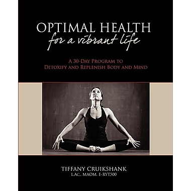 Optimal Health for a Vibrant Life: A 30-Day Program to Detoxify and Replenish Body and Mind