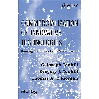 Commercialization of Innovative Technologies: Bringing Good Ideas to the Marketplace