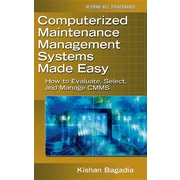 Computerized Maintenance Management Systems Made Easy: How to Evaluate, Select, and Manage CMMS