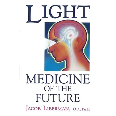 Light: Medicine of the Future: How We Can Use It to Heal Ourselves NOW