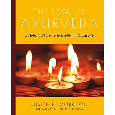 The Book of Ayurveda: A Holistic Approach to Health and Longevity