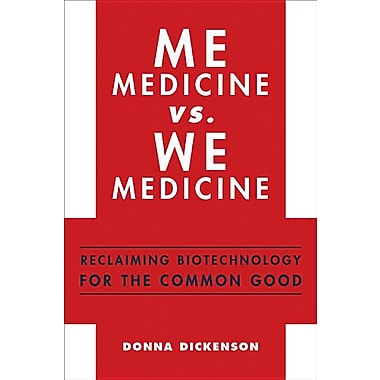 Me Medicine vs. We Medicine: Reclaiming Biotechnology for the Common Good
