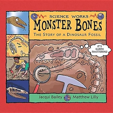 Monster Bones: The Story of a Dinosaur Fossil (Science Works)