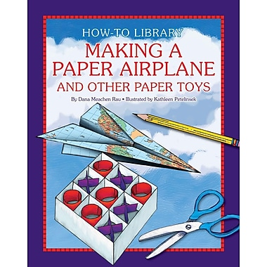 Making a Paper Airplane and Other Paper Toys (How-To Library (Cherry Lake))