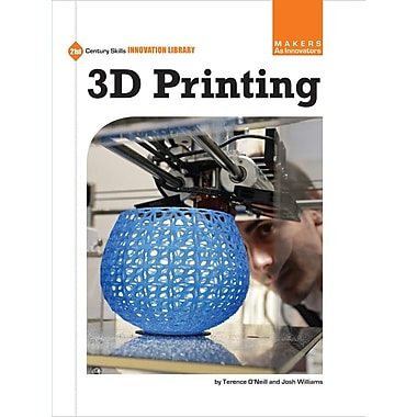 3D Printing (21st Century Skills Innovation Library: Makers As Innovators)