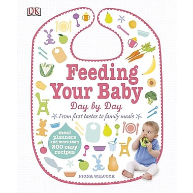 Feeding Your Baby Day By Day From First Tastes to Family Meals