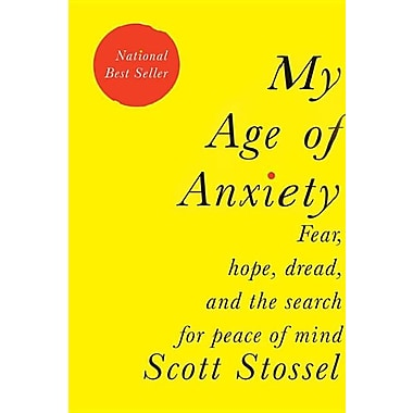 My Age of Anxiety: Fear, Hope, Dread, and the Search for Peace of Mind