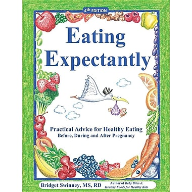 Eating Expectantly: Practical Advice for Healthy Eating Before, During and After Pregnancy