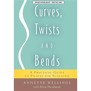 Curves, Twists and Bends: A Practical Guide to Pilates for Scoliosis