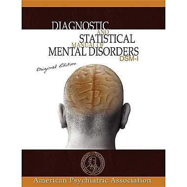 Diagnostic and Statistical Manual of Mental Disorders: DSM-I Original Edition