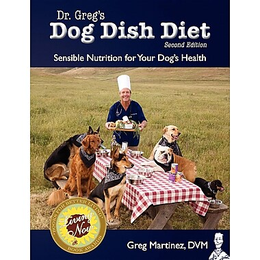 Dr. Greg's Dog Dish Diet: Sensible Nutrition For Your Dog's Health