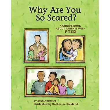 Why Are You So Scared?: A Child's Book about Parents with Ptsd (Paperback)