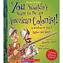 You Wouldn't Want to Be an American Colonist!: