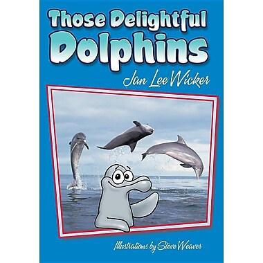 Those Delightful Dolphins (Those Amazing Animals)
